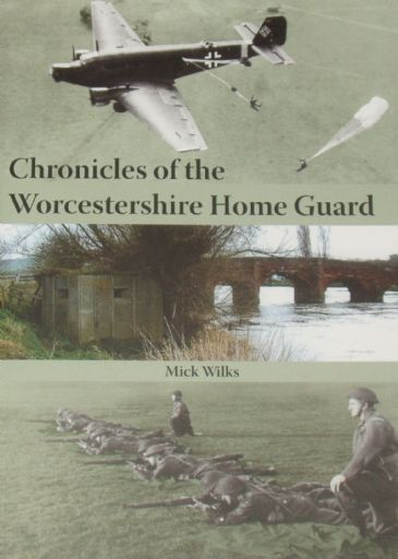 Chronicles of the Worcestershire Home Guard, by Mick Wilks